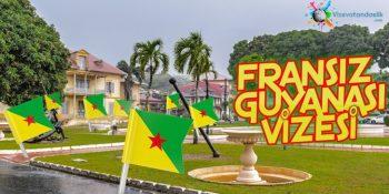 Fransız Guyanası Vizesi Nasıl Alınır?