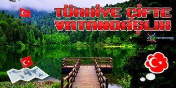Türkiye Çifte Vatandaşlık Kabul Ediyor mu?