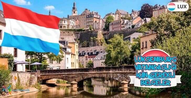 Lüksemburg Vatandaşlığı - Şartlar - Gerekli Belgeler - Çifte Vatandşalık - Lüksemburg Vatandaşı Olmanın Avantajları