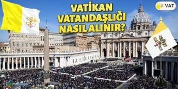 Vatikan Vatandaşlığı Nasıl Alınır?