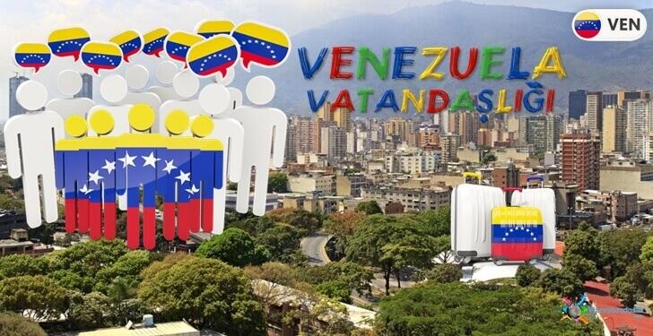 Venezuela Vatandaşlık Şartları, Avantajları ve Başvurusu