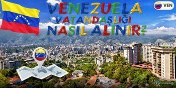 Venezuela Vatandaşlığı Nasıl Alınır?