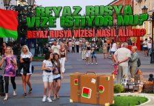 Beyaz Rusya Vize İstiyor mu? Beyaz Rusya Vizesi Nasıl Alınır?