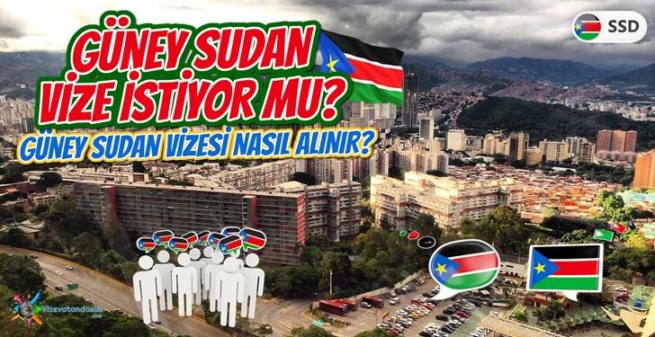 Güney Sudan Vize İstiyor mu? Güney Sudan Vizesi Nasıl Alınır?
