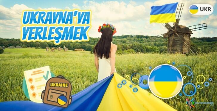 Ukrayna'da Yaşamak İstiyorum. Ukrayna'ya Nasıl Yerleşilir?