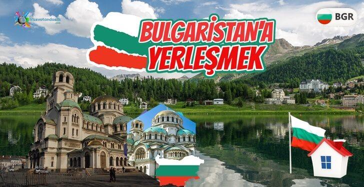 Bulgaristan'da Yaşamak - Bulgaristan'a Nasıl Yerleşilir?